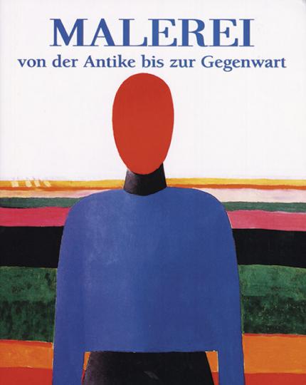 Malerei. Von der Antike bis zur Gegenwart in 1000 Meisterwerken.