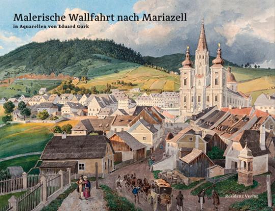 Malerische Wallfahrt nach Mariazell. In Aquarellen von Eduard Gurk.