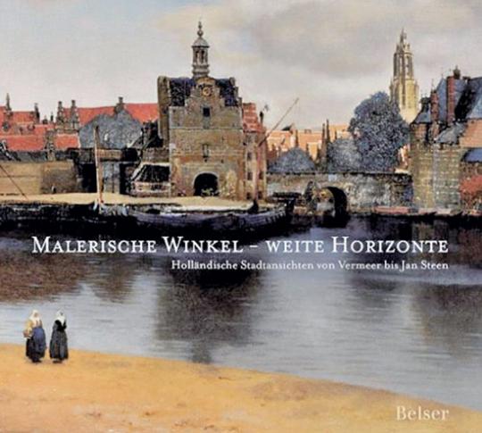 Malerische Winkel - weite Horizonte. Holländische Ansichten von Vermeer bis Jan Steen.