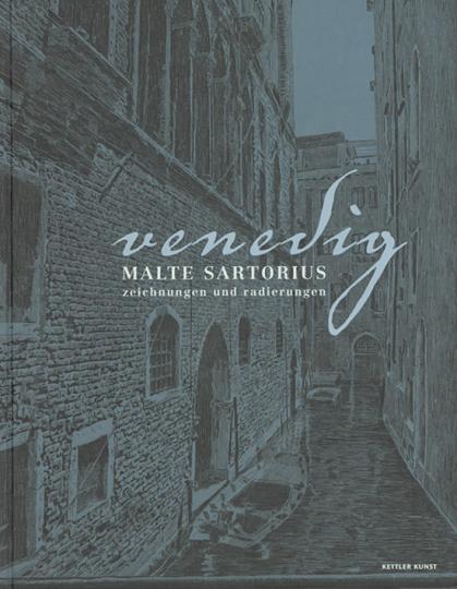 Malte Sartorius. Venedig. Zeichnungen und Radierungen