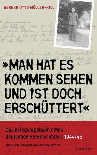 Man hat es kommen sehen und ist doch erschüttert. Das Kriegstagebuch eines deutschen Heeresrichters 1944/1945.