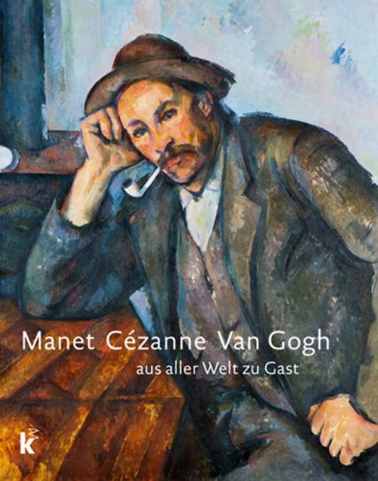 Manet Cézanne van Gogh. Aus aller Welt zu Gast.
