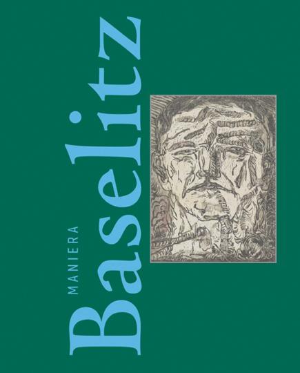 Maniera Baselitz. Das Nonkonforme als Quelle der Phantasie.