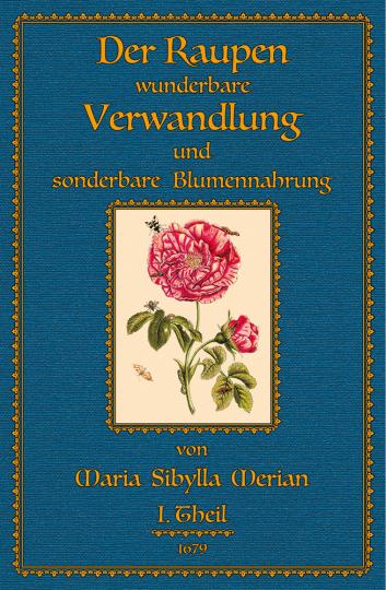 Maria Sibylla Merian. Der Raupen wundersame Verwandelung und sonderbare Blumennahrung. 2 Bände.
