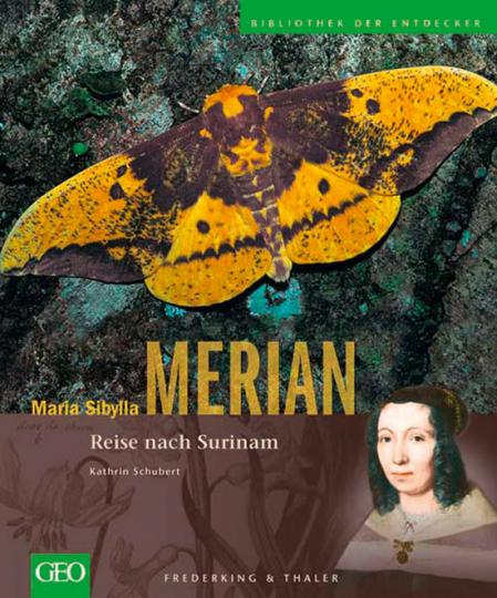 Maria Sibylla Merian. Reise nach Surinam.
