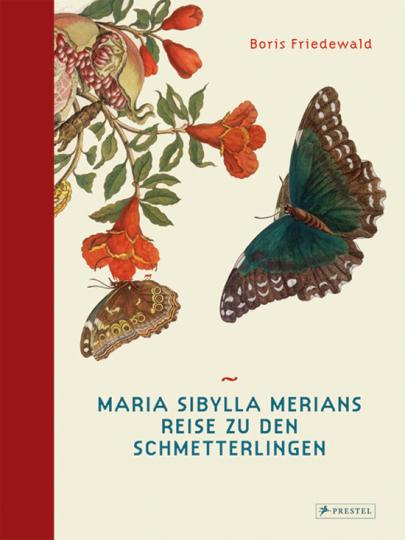 Maria Sibylla Merians Reise zu den Schmetterlingen.