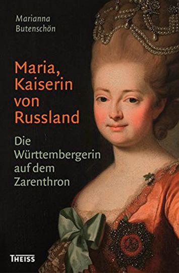 Maria, Kaiserin von Russland. Die Württembergerin auf dem Zarenthron.