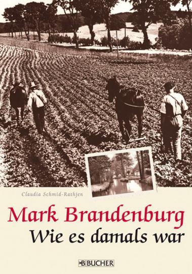 Mark Brandenburg. Wie es damals war.