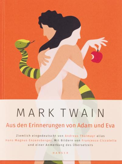 Mark Twain. Aus den Erinnerungen von Adam und Eva. Ziemlich eingedeutscht von Andreas Thalmayr alias Hans Magnus Enzensberger.
