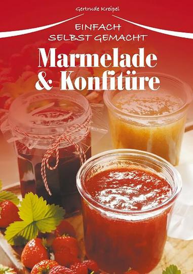 Marmelade & Konfitüre - Einfach selbst gemacht