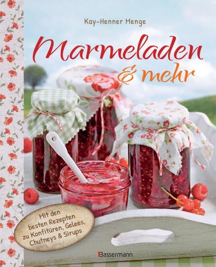 Marmeladen & mehr - Mit den besten Rezepten für Konfitüren, Gelees, Chutneys und Sirupe