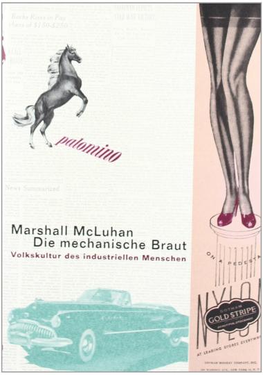 Marshall McLuhan. Die Mechanische Braut. Volkskultur des industriellen Menschen.