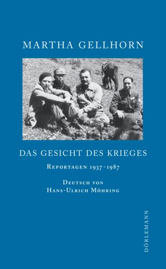 Martha Gellhorn. Das Gesicht des Krieges. Reportagen 1937-1987.