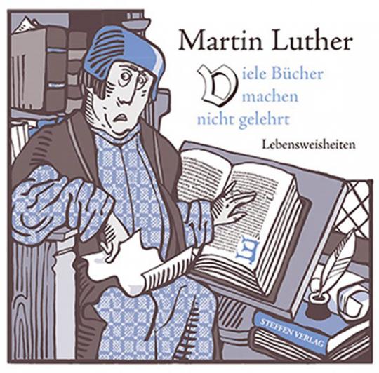 Martin Luther. Viele Bücher machen nicht gelehrt. Lebensweisheiten.