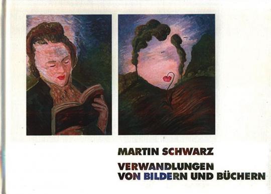Martin Schwarz. Verwandlungen von Bildern und Büchern. Signierte Ausgabe.