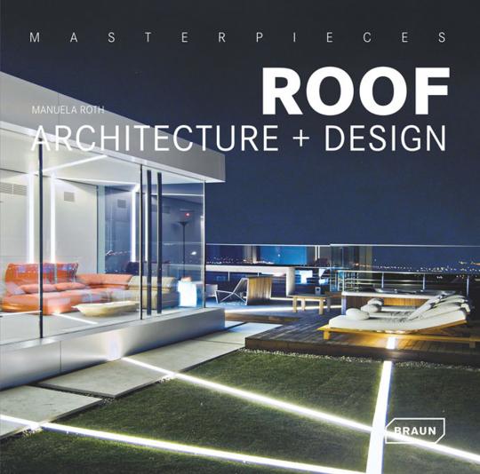 Masterpieces. Roof Architecture + Design. Meisterwerke der Dacharchitektur.