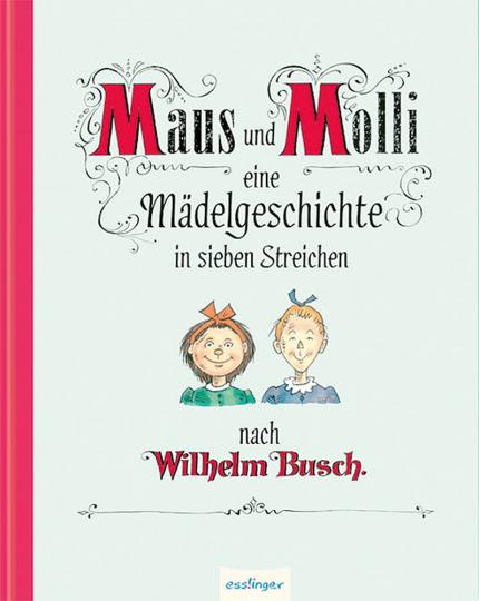 Maus und Molli. Eine Mädelgeschichte in sieben Streichen.