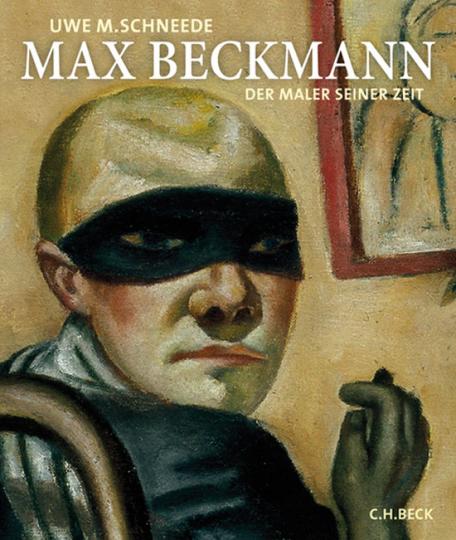 Max Beckmann. Der Maler seiner Zeit.