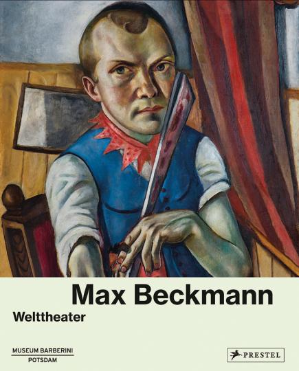 Max Beckmann. Welttheater.