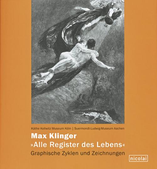 Max Klinger. Alle Register des Lebens. Graphische Zyklen und Zeichnungen.