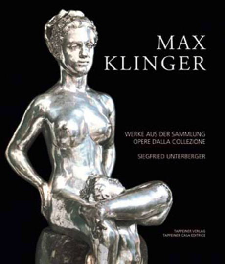 Max Klinger. Werke aus der Sammlung Siegfried Unterberger.