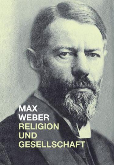 Max Weber. Religion und Gesellschaft.