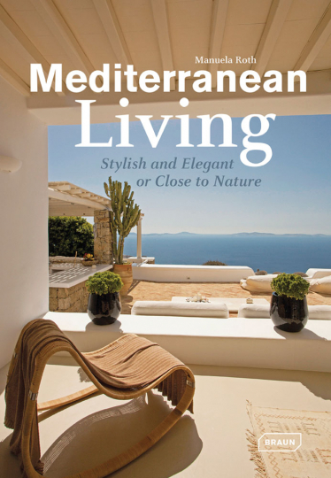 Mediterranean Living. Stylish and Elegant or Close to Nature.
