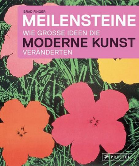 Meilensteine. Wie große Ideen die Moderne Kunst veränderten.