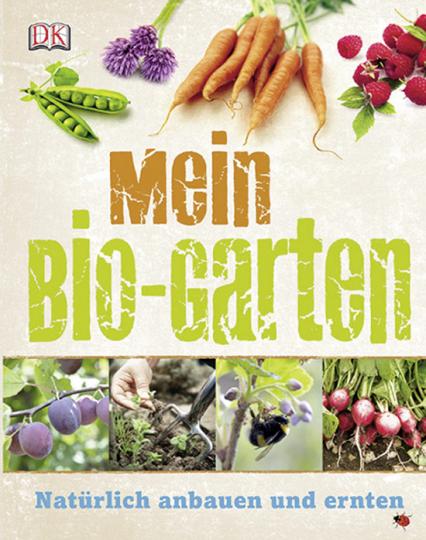 Mein Bio-Garten. Natürlich anbauen und ernten