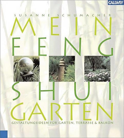 Mein Feng Shui Garten. Gestaltungsideen für Garten, Terrasse und Balkon.