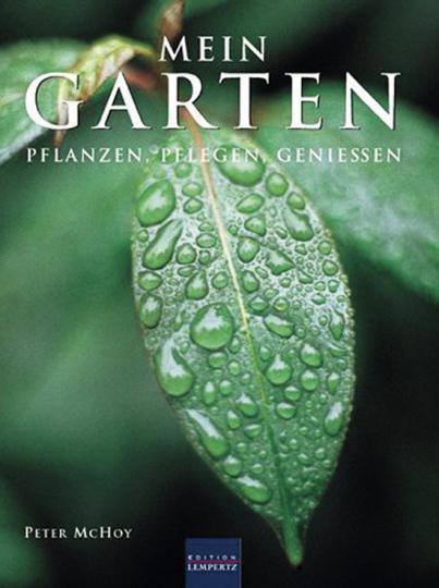 Mein Garten. Pflanzen, pflegen, genießen.