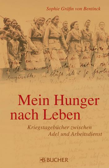 Mein Hunger nach Leben. Kriegstagebücher zwischen Adel und Arbeitsdienst.