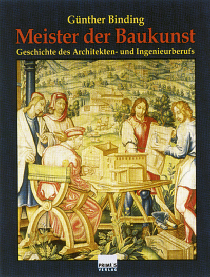 Meister der Baukunst. Geschichte des Architekten- und Ingenieurberufs.