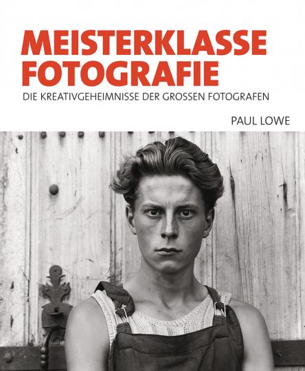 Meisterklasse Fotografie. Die Kreativgeheimnisse der großen Fotografen.