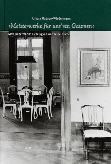 »Meisterwerke für uns'ren Gaumen.« Max Liebermanns Geselligkeit und feine Küche.