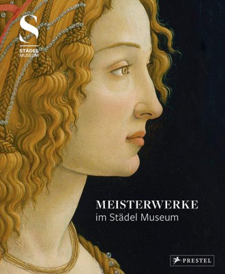 Meisterwerke im Städel Museum. Ausgewählte Werke aus der Sammlung des Städel Museums.