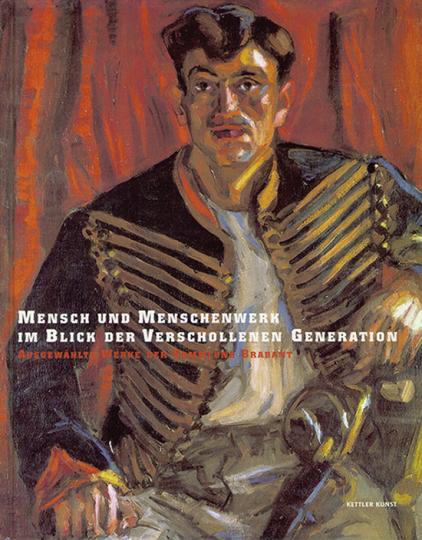 Mensch und Menschenwerk im Blick der verschollenen Generation. Ausgewählte Werke der Sammlung Brabant.