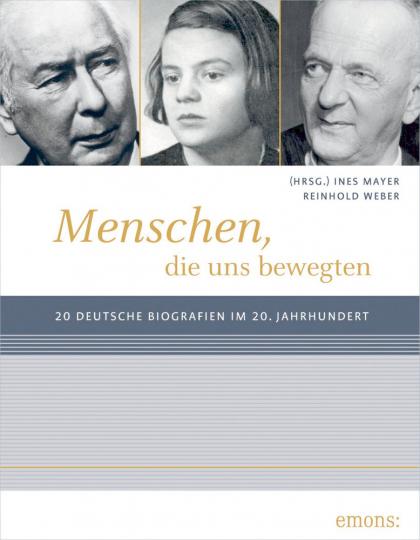 Menschen, die uns bewegten - 20 deutsche Biographien im 20. Jahrhundert