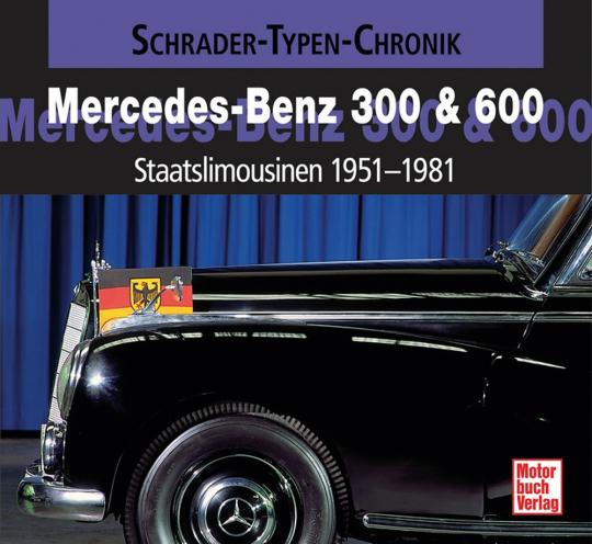 Mercedes-Benz 300 & 600. Staatslimousinen 1951-1981.