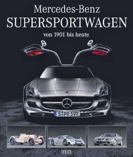 Mercedes-Benz. Supersportwagen von 1901 bis heute.