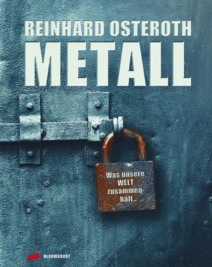 Metall - Was unsere Welt zusammenhält