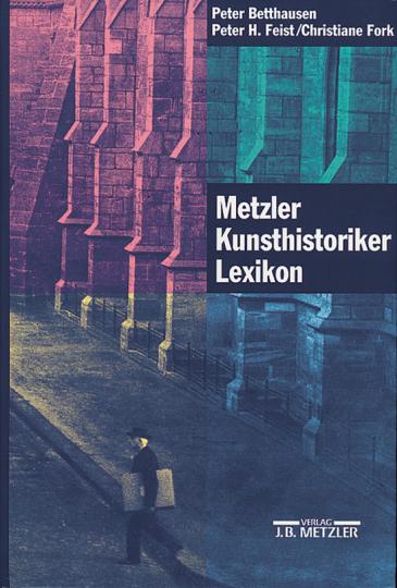 Metzler Kunsthistoriker Lexikon.