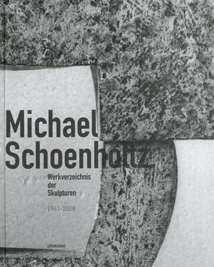 Michael Schoenholtz. Werkverzeichnis der Skulpturen und Werkverzeichnis der Zeichnungen 1961 - 2008. 2 Bände.