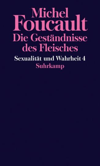 Michel Foucault. Sexualität und Wahrheit - Vierter Band. Die Geständnisse des Fleisches.