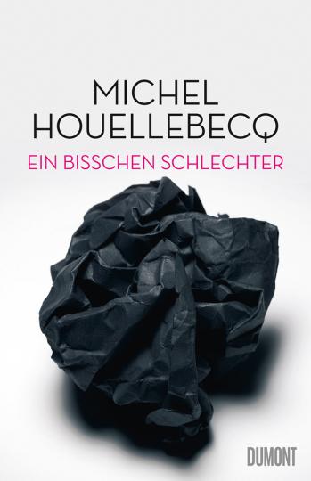 Michel Houellebecq. Ein bisschen schlechter. Neue Interventionen.