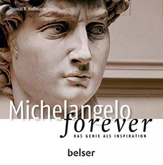 Michelangelo forever. Das Genie als Inspiration.