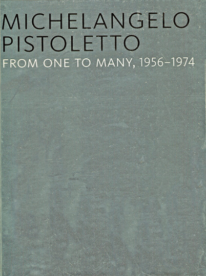 Michelangelo Pistoletto. From One to Many, 1956-1974.