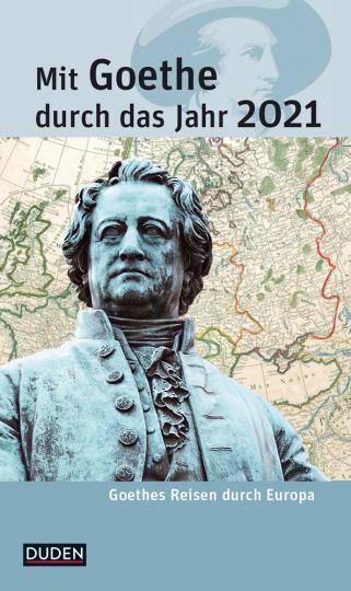Mit Goethe durch das Jahr 2021. Goethes Reisen durch Europa.