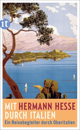 Mit Hermann Hesse durch Italien. Ein Reisebegleiter durch Oberitalien.