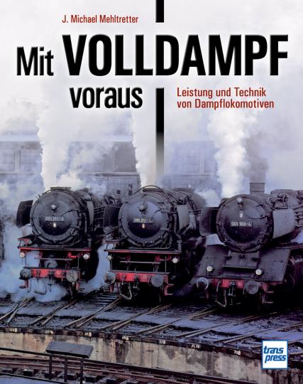 Mit Volldampf voraus. Leistung und Technik von Dampflokomotiven.
